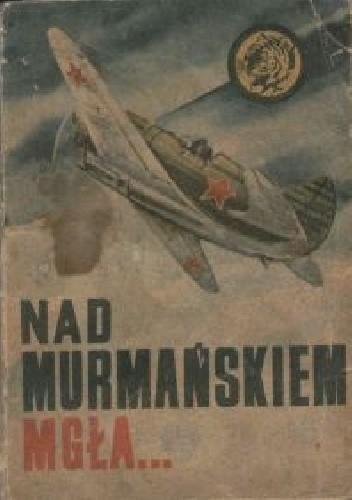 Okładka książki Nad Murmańskiem mgła