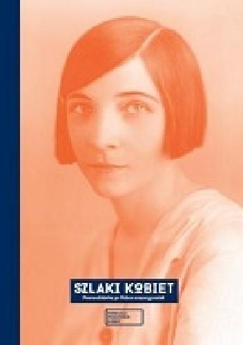 Okładka książki Szlaki kobiet. Przewodniczka po Polsce emancypantek