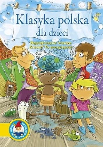Okładka książki Klasyka polska dla dzieci. Najpiekniejsze wiersze. Znacie? To poczytajcie!