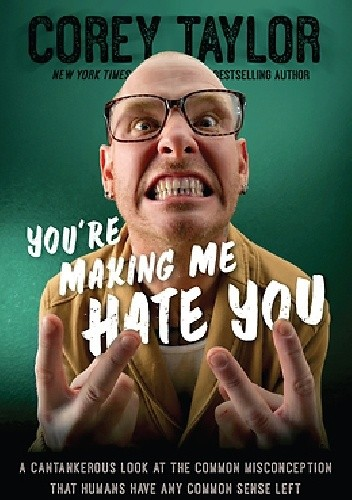 Okładka książki You're Making Me Hate You: A Cantankerous Look at the Common Misconception That Humans Have Any Common Sense Left