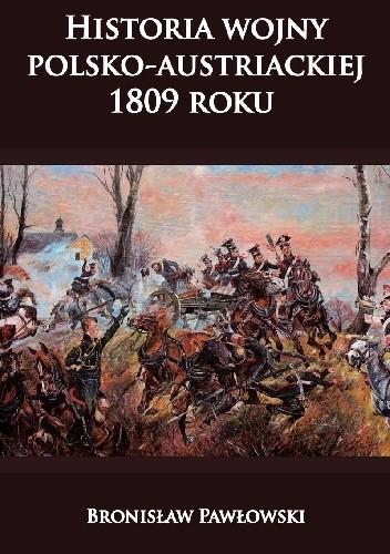 Okładka książki Historia wojny polsko- austriackiej 1809 roku