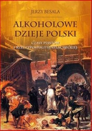 Okładka książki Alkoholowe dzieje Polski. Czasy Piastów i Rzeczypospolitej Szlacheckiej