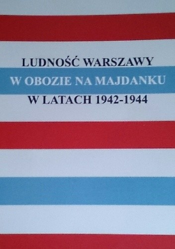 Okładka książki Ludność Warszawy w obozie na Majdanku  w latach 1942-1944