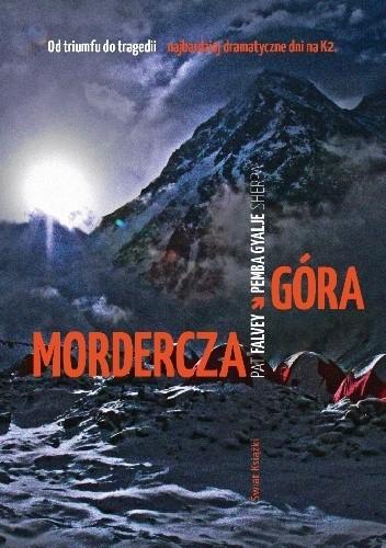 Okładka książki Mordercza góra. Relacja najtragiczniejszej katastrofy wspinaczkowej na K2