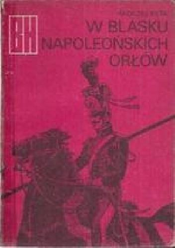 Okładka książki W blasku napoleońskich orłów