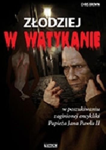 Okładka książki Złodziej w Watykanie. Tajemnica zaginionionej encykliki Jana Pawła 2