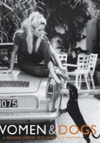 Okładka książki Women & Dogs:  a Personal History from Marilyn to Madonna