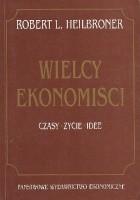 Wielcy ekonomiści : czasy, życie, idee
