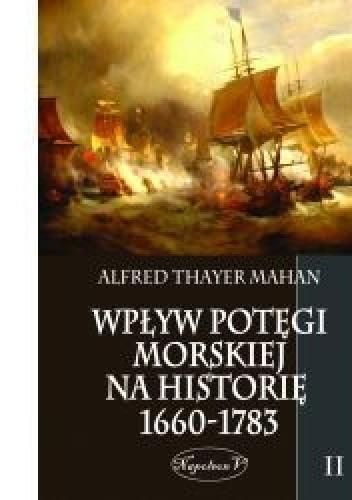 Okładka książki Wpływ Potęgi Morskiej na Historię 1660-1783. Tom II.