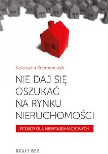 Okładka książki Nie daj się oszukać na rynku nieruchomości. Porady dla niewtajemniczonych.