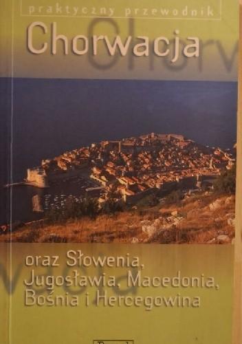 Okładka książki Chorwacja oraz Jugosławia (Serbia oraz Czarnogóra), Słowenia, Macedonia, Bośnia i Hercegowina