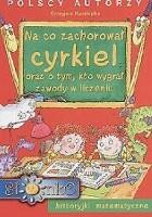 Na co zachorował' cyrkiel oraz o tym, kto wygrał' zawody w liczeniu : historyjki matematyczne,  il. Teresa Zalewska [nazwa]-Hoya [pseud.].