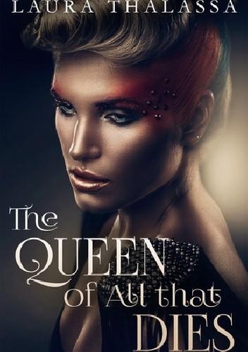 Okładka książki The Queen of All that Dies