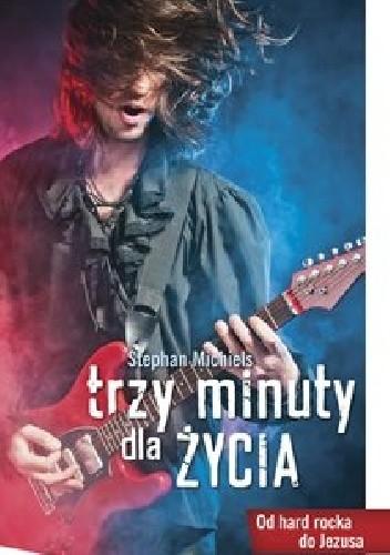 Okładka książki Trzy minuty dla życia. Od hard rocka do Jezusa