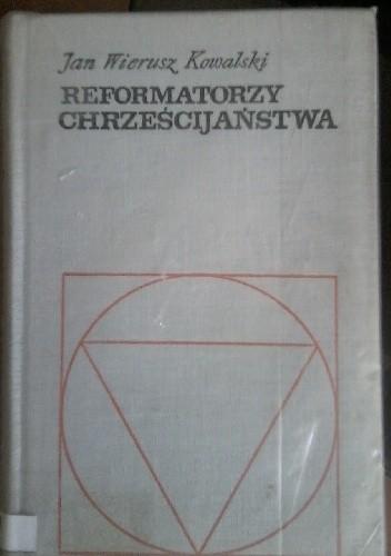 Okładka książki Reformatorzy chrześcijaństwa
