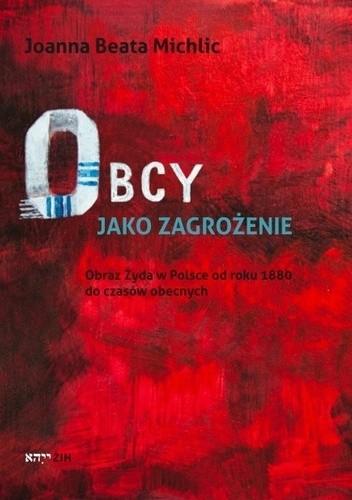 Okładka książki Obcy jako zagrożenie. Obraz Żyda w Polsce od roku 1880 do czasów obecnych.