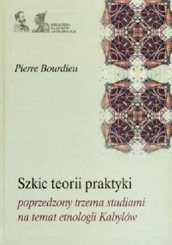 Okładka książki Szkic teorii praktyki poprzedzony trzema studiami na temat etnologii Kabylów
