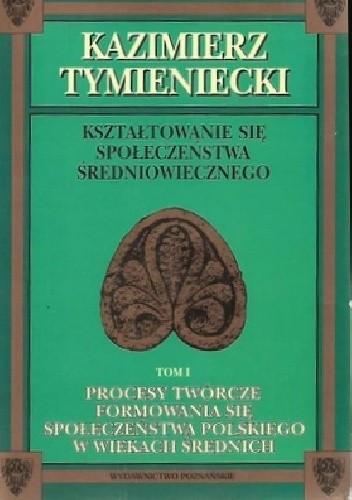 Okładka książki Procesy twórcze formowania się społeczeństwa polskiego w wiekach średnich