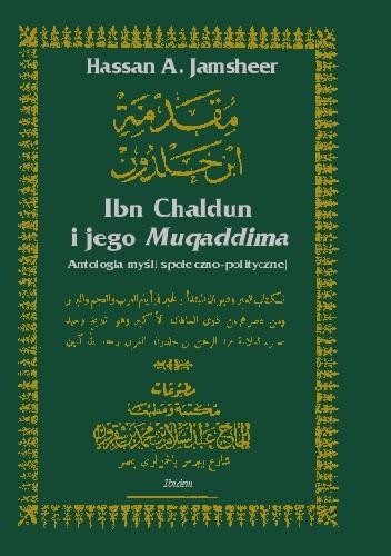 Okładka książki Ibn Chaldun i jego Muqaddima: antologia myśli społeczno-politycznej