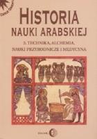 Historia nauki arabskiej. Tom 3. Technika, alchemia, nauki przyrodnicze i medycyna