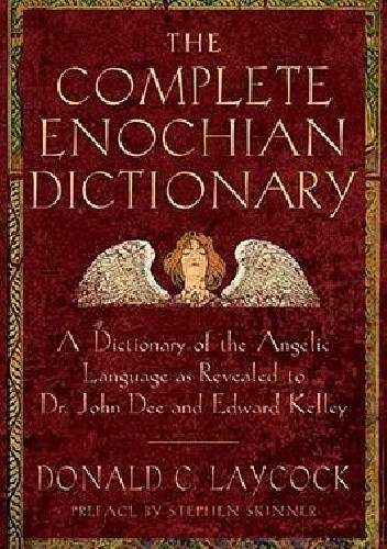 Okładka książki The complete enochian dictionary.  A Dictionary of the Angelic Language As Revealed to Dr. John Dee and Edward Kelley