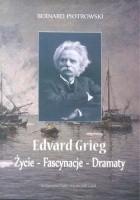 Edvard Grieg. Życie - Fascynacje - Dramaty