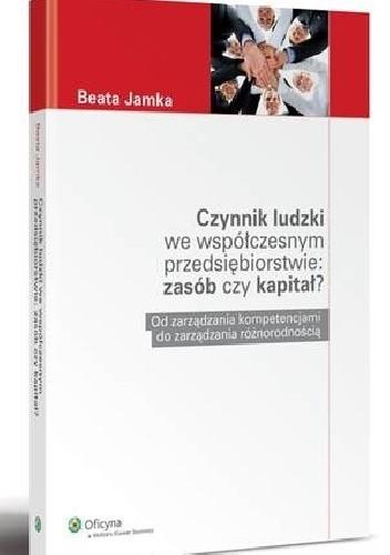 Okładka książki Czynnik ludzki we współczesnym przedsiębiorstwie: zasób czy kapitał?