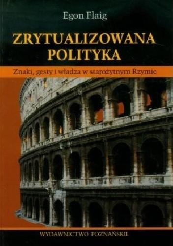Okładka książki Zrytualizowana polityka. Znaki, gesty i władza w starożytnym Rzymie