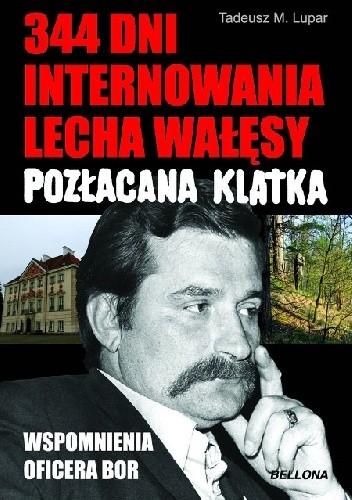 Okładka książki 344 dni internowania Lecha Wałęsy. Pozłacana klatka