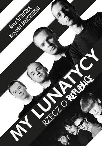 Okładka książki My lunatycy. Rzecz o Republice