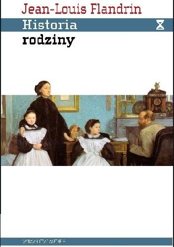 Okładka książki Historia rodziny. Pokrewieństwo, dom, seksualność w dawnym społeczeństwie