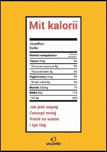 Okładka książki Mit kalorii. Jak jeść więcej, ćwiczyć mniej, tracić na wadze i żyć lżej