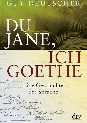 Okładka książki Du Jane, ich Goethe. Eine Geschichte der Sprache