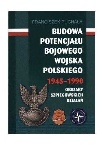 Okładka książki Budowa Potencjału Bojowego Wojska Polskiego 1945-1990 - Obszary Szpiegowskich Działań