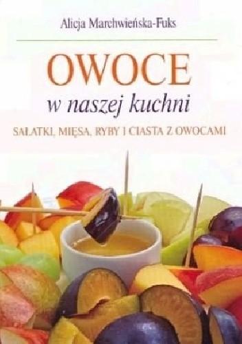 Okładka książki Owoce w naszej kuchni. Sałatki, mięsa, ryby i ciasta z owocami