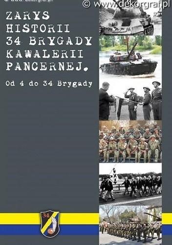 Okładka książki ZARYS HISTORII 34 BRYGADY KAWALERII PANCERNEJ. Od 4 do 34 Brygady