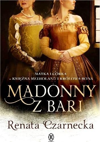 Okładka książki Madonny z Bari. Matka i córka - księżna Mediolanu i królowa Bona