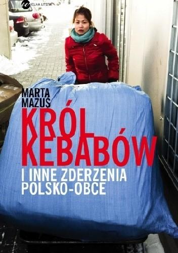 Marta Mazuś - Król kebabów i inne zderzenia polsko - obce eBook PL
