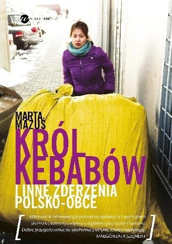 Okładka książki Król kebabów i inne zderzenia polsko - obce
