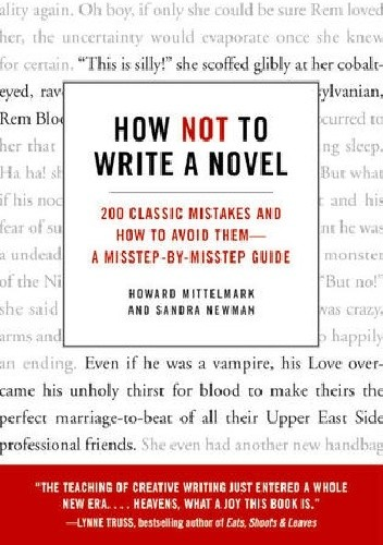 Okładka książki How Not to Write a Novel: 200 Classic Mistakes and How to Avoid Them--A Misstep-by-Misstep Guide