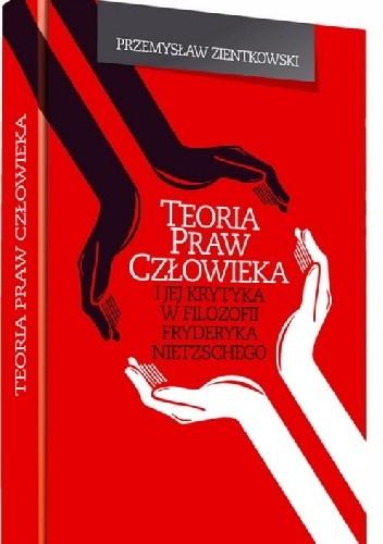 Okładka książki Teoria praw człowieka i jej krytyka w filozofii Fryderyka Nietzschego