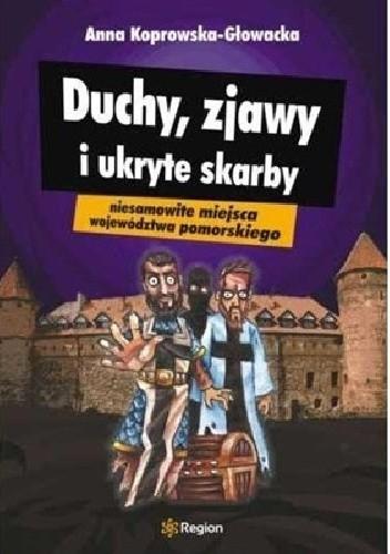 Okładka książki Anna Koprowska- Głowacka, Duchy, zjawy i ukryte skarby. Niesamowite miejsca województwa pomorskiego