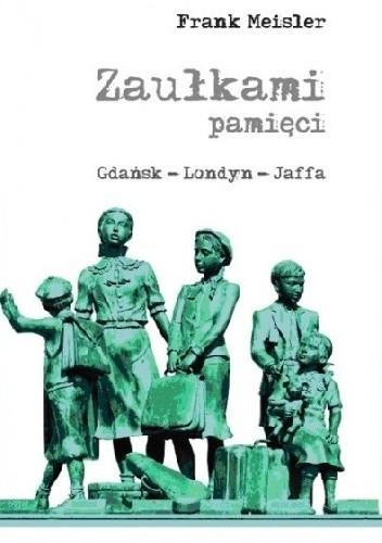 Okładka książki Zaułkami pamięci. Gdańsk - Londyn - Jaffa