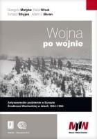 Wojna po wojnie. Antysowieckie podziemia w Europie Środkowo-Wschodniej w latach 1944-1953