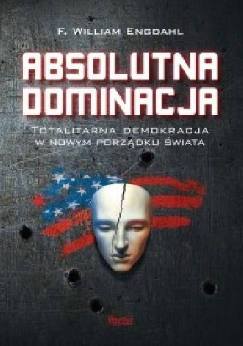 Okładka książki Absolutna dominacja. Totalitarna demokracja w nowym porządku świata.