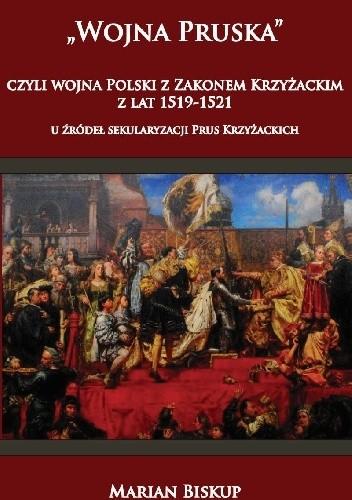 """Okładka książki """"Wojna Pruska"""", czyli wojna Polski z zakonem krzyżackim z lat 1519-1521"""