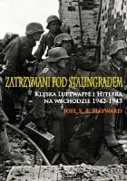 Zatrzymani pod Stalingradem. Klęska Luftwaffe i Hitlera na wschodzie, 1942-1943.