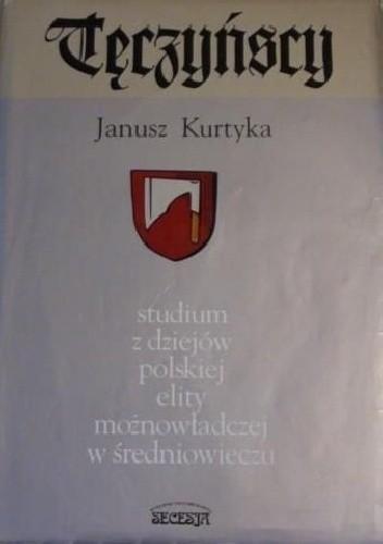 Okładka książki Tęczyńscy : studium z dziejów polskiej elit możnowładczej w średniowieczu