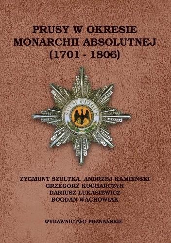 Okładka książki Prusy w okresie monarchii absolutnej (1701-1806)
