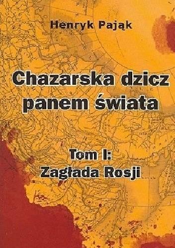 Okładka książki Chazarska dzicz panem świata. Tom I: Zagłada Rosji